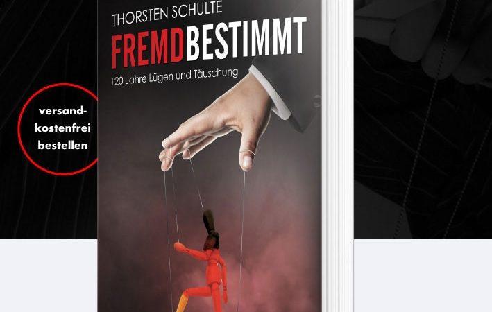 Thorsten Schulte: Fremdbestimmt – 120 Jahre Lügen und Täuschung